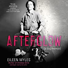 Afterglow: A Dog Memoir Audiobook by Eileen Myles Narrated by Eileen Myles