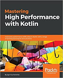 Mastering High Performance with Kotlin: Overcome performance