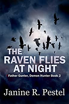 The Raven Flies at Night (Father Gunter, Demon Hunter Book 2) by [Pestel, Janine R.]