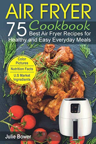 Air Fryer Cookbook: The Best 75 Quick and Easy Recipes for Every Day Cooking