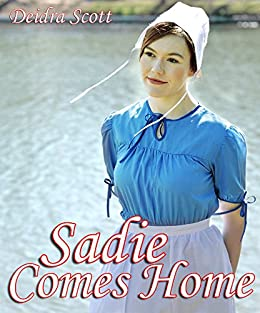 Sadie Comes Home: A collection of Amish Romance by [Scott, Deidra]