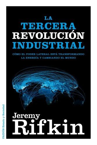 La Tercera Revolución Industrial: Cómo El Poder Lateral Está Transformando La Energía, La Economía Y El Mundo