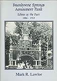 Brandywine Springs Amusement Park, (1886-1923), Mark R. Lawlor, 096384220X