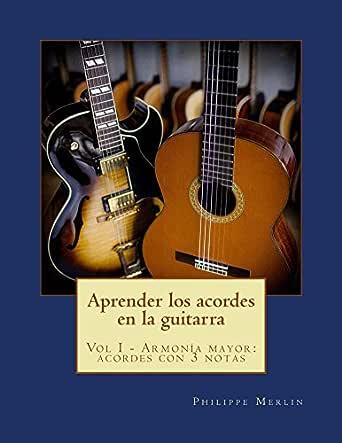 Aprender los acordes en la guitarra: Vol I - Armonía mayor con 3 ...