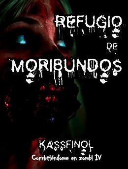 Refugio de Moribundos (Convirtiéndome en zombi nº 4) (Spanish Edition) by [Kassfinol]