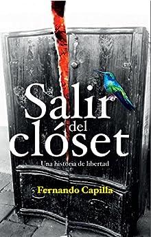 Salir del Closet: Una historia de libertad de [Capilla, Fernando]