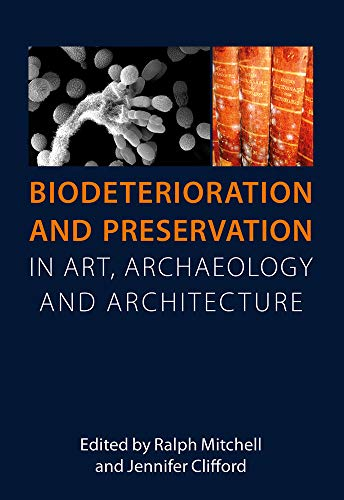 Biodeterioration and Preservation in Art, Archaeology and Architecture por Ralph Mitchell,Jennifer Clifford
