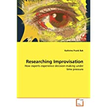 Researching Improvisation: How experts experience decision-making under time pressure