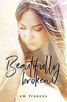 Beautifully Broken (A St. Anne Story Book 1) by [Frances, Em]