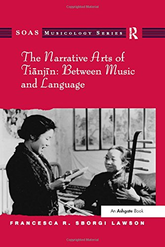 The Narrative Arts of Tianjin: Between Music and Language (SOAS Musicology Series) by Routledge