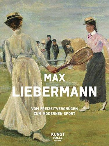 Max Liebermann: Vom Freizeitvergnügen zum modernen Sport