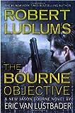 Robert Ludlum's the Bourne Objective, Eric Van Lustbader, 0446539813