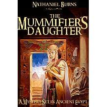 The Mummifier´s Daughter - A Novel in Ancient Egypt (The Mummifier's Daughter Series Book 1)