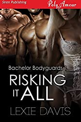 Risking It All [Bachelor Bodyguards 1] (Siren Publishing PolyAmour)