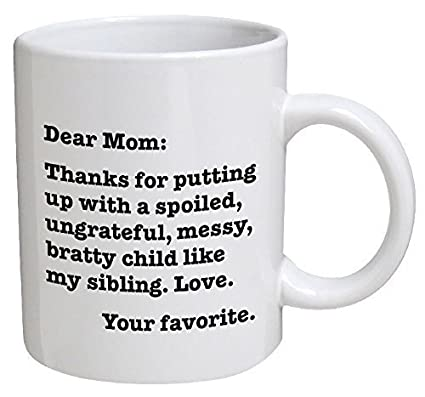 dc36be63 Funny Mug - Dear Mom: Thanks for putting up with a bratty child. Love