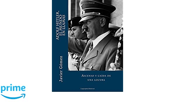 Adolf Hitler, el mundo en llamas (Spanish Edition): Javier ...