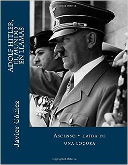 Adolf Hitler, el mundo en llamas: Amazon.es: Javier Gomez ...