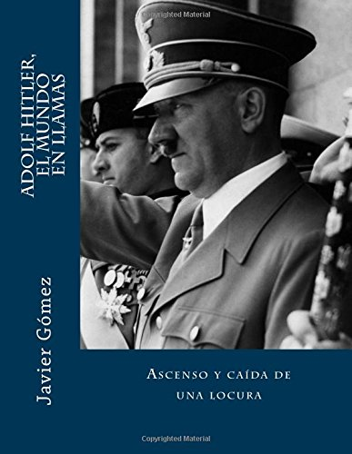Adolf Hitler, el mundo en llamas (Spanish Edition) [Javier Gomez Perez] (Tapa Blanda)