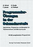 Programmierübungen in der Sekundarstufe : Algorithmen, Programme und Beispiele Für Taschenrechner und Mikrocomputer, Guder, Hermann and Schulz, Gerhard, 3528042435