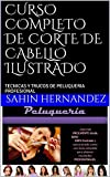 CURSO COMPLETO DE CORTE DE CABELLO ILUSTRADO : TECNICAS Y TRUCOS DE PELUQUERIA PROFESIONAL (1) (Spanish Edition)