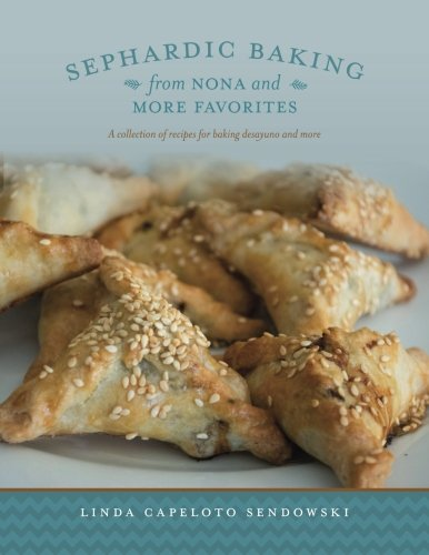 Sephardic Baking from Nona and More Favorites: A Collection of Recipes For Baking Desayuno And More by Linda Capeloto Sendowski