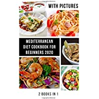 Mediterranean Diet Cookbook for Beginners: With Pictures 2020, Quick, Easy and Healthy Mediterranean Diet Recipes