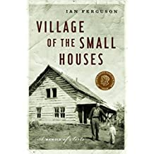 The Village of the Small Houses: A Memoir of Sorts