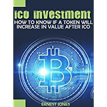 ICO INVESTMENT: HOW TO KNOW IF A TOKEN WILL INCREASE IN VALUE AFTER ICO
