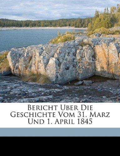 Bericht Uber Die Geschichte Vom 31. Marz Und 1. April 1845 (German Edition) ebook