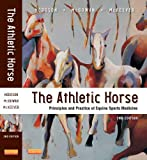 [The Athletic Horse: Principles and Practice of Equine Sports Medicine, 2e] [Author: Hodgson BVSc PhD FACSM, David R.] [June, 2013]