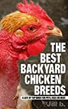 The Best Backyard Chicken Breeds: A List of Top Birds for Pets, Eggs and Meat (Livestock Series Book 2)