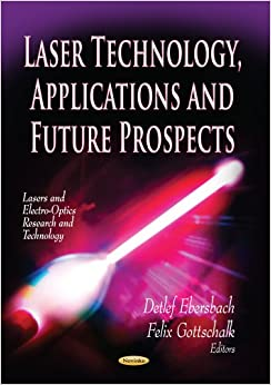 LASER TECHNOLOGY APPLICATIONS (Lasers and Electro-Optics Research and Technology: Physics Research and Technology)