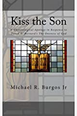 Kiss the Son: A Christological Apology in Response to David K. Bernard's The Oneness of God Paperback
