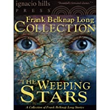The Weeping Stars: A Frank Belknap Long Collection (Five Frank Long science fiction stories in one volume!)
