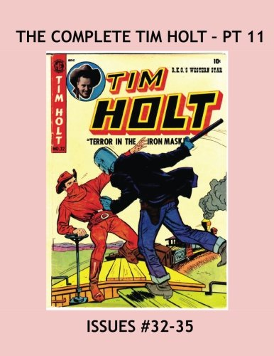 The Complete Tim Holt - Pt 11: Issues #32-35 --- The Cowboy Star Of The Movies -- All Stories -- No Ads pdf
