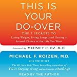 This Is Your Do-Over: The 7 Secrets for Losing Weight, Living Longer, Keeping Your Brain Functioning, Having Great Sex, and Finding Total-Body Wellness | Michael F. Roizen