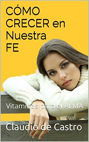CÓMO crecer en nuestra FE: Vitaminas para el ALMA (Ebooks recomendados de AUTO ESTIMA