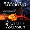 The Sorcerer's Ascension: The Sorcerer's Path, Book 1 Audiobook by Brock Deskins Narrated by William Turbett