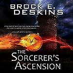 The Sorcerer's Ascension: The Sorcerer's Path, Book 1 | Brock Deskins