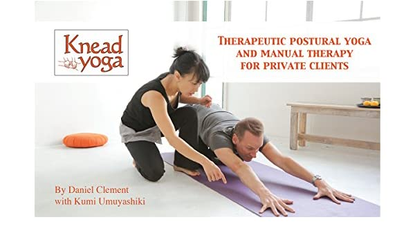 Knead Yoga: Therapeutic postural yoga and manual therapy for ...