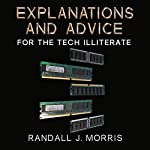 Explanations and Advice for the Tech Illiterate | Randall Morris