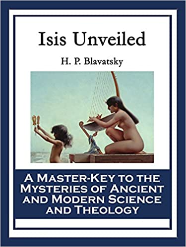 Isis Unveiled: A Master-Key to the Mysteries of Ancient and
