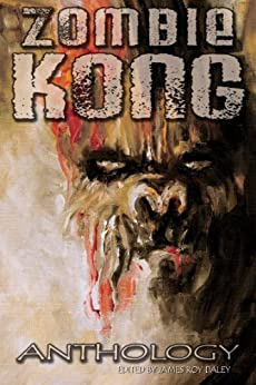 Zombie Kong - Anthology by [Wilson, David Niall, Brown, Tonia , Meikle, William , McCaffery, Simon , Brown, TW, T. A. Wardrope]