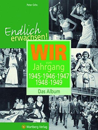 Endlich erwachsen! Wir vom Jahrgang 1945, 1946, 1947, 1948, 1949 - Das Album