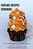 Product review for Cupcake Recipes Cookbook: Top 50 Most Delicious Cupcake Recipes. Chocolate Cupcakes. Modern Cupcakes (Paula's Top 50's Recipes Book 2)