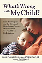 What's Wrong with My Child?: From Neurological and Developmental Disabilities to Autism...How to Protect Your Child from B12 Deficiency