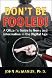 Don't Be Fooled: A Citizen's Guide to News and Information in the Digital Age