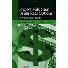 Project Valuation Using Real Options: A Practitioner's Guide
