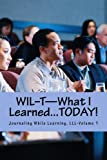 WIL-T-What I Learned...TODAY!: Journaling While Learning, LLL-Volume 1 (WIL-TTM-The Lifelong Learning Series)