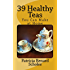 39 Healthy Teas: You Can Make at Home